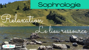 Sophrologie- Le lieu ressource