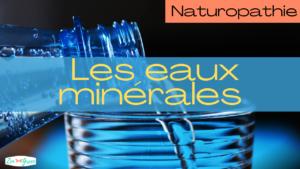Naturopathie – Quelle eau minérale choisir ?